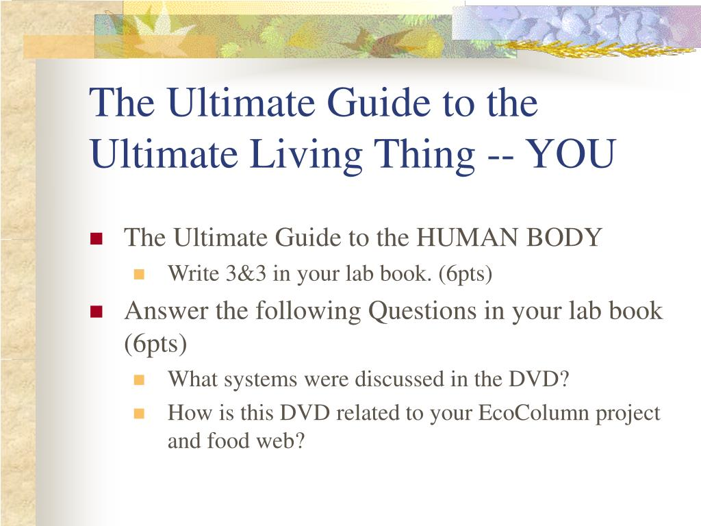 The Ultimate Guide to the Ultimate Living Thing -- YOU