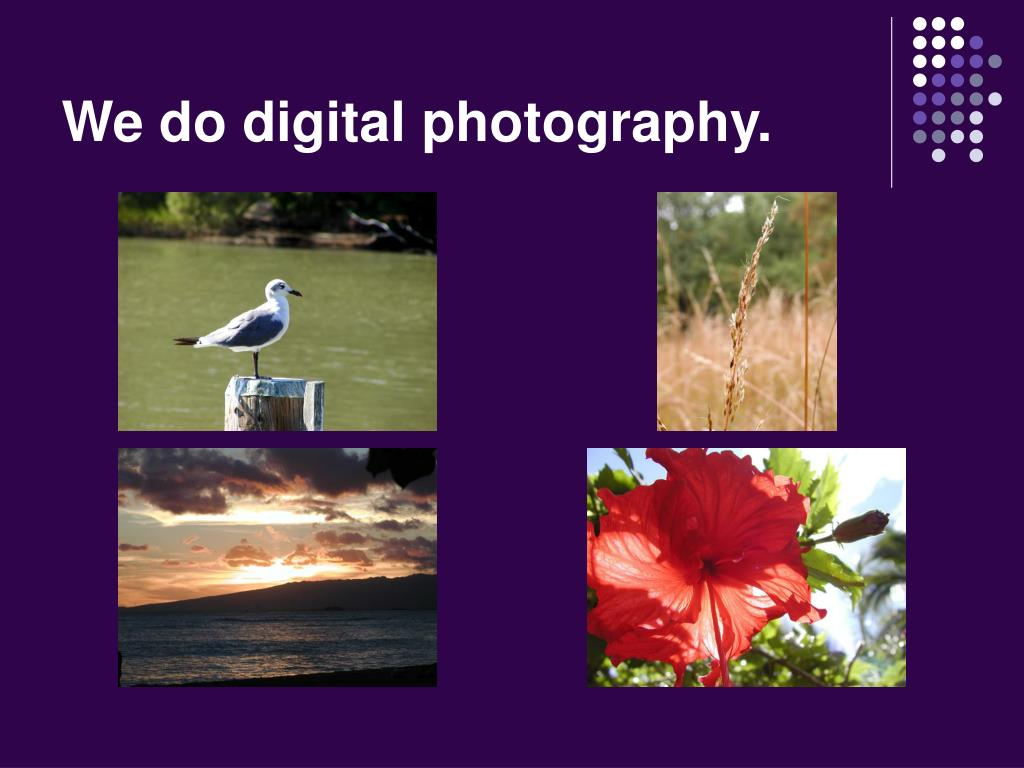 We do digital photography.