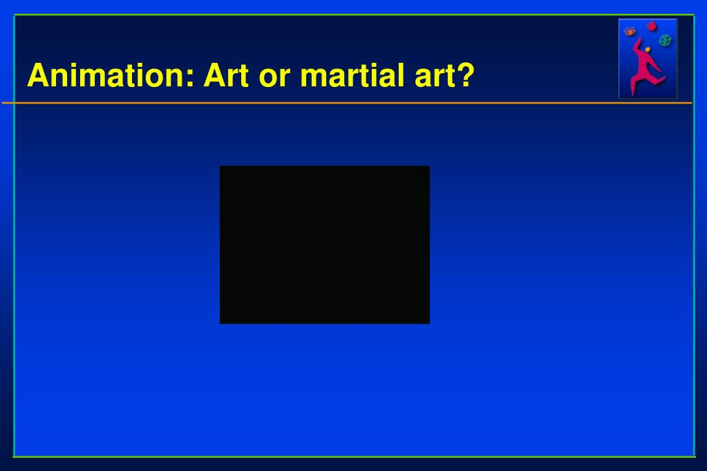 Animation: Art or martial art?
