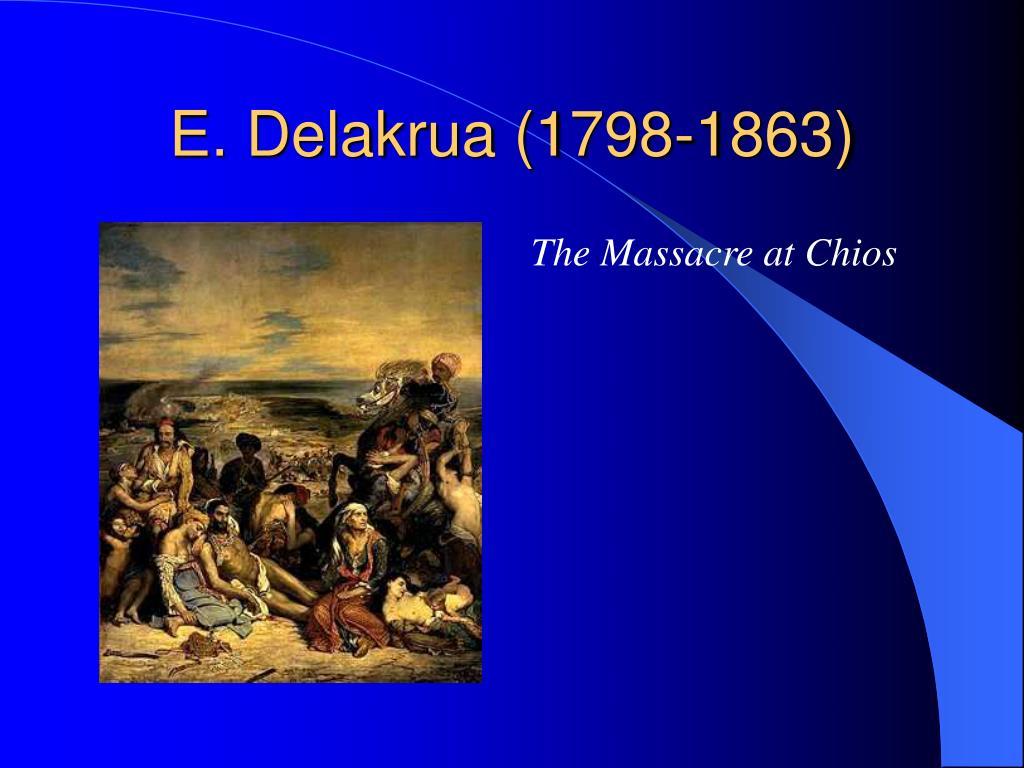E. Delakrua (1798-1863)