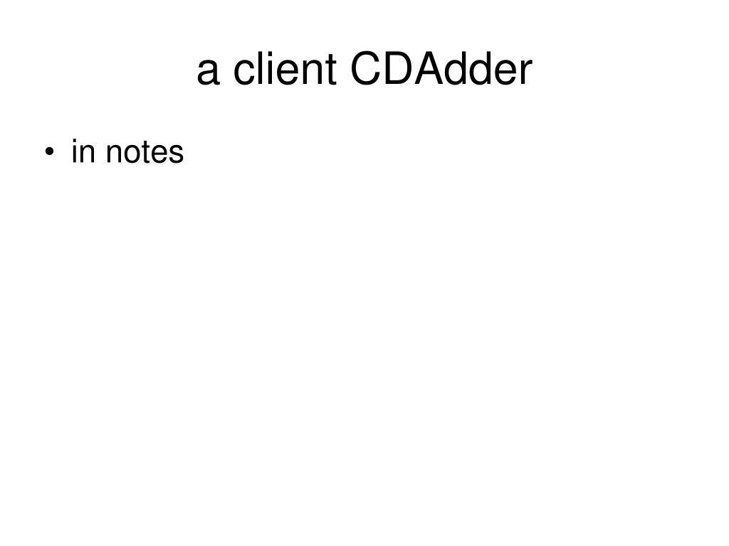 a client CDAdder