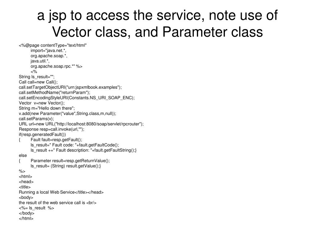 a jsp to access the service, note use of Vector class, and Parameter class