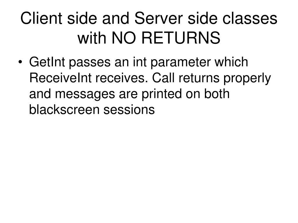 Client side and Server side classes with NO RETURNS