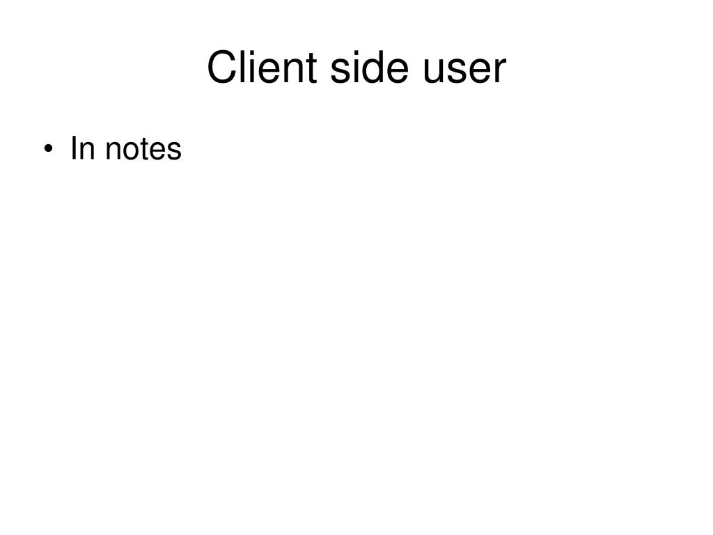 Client side user