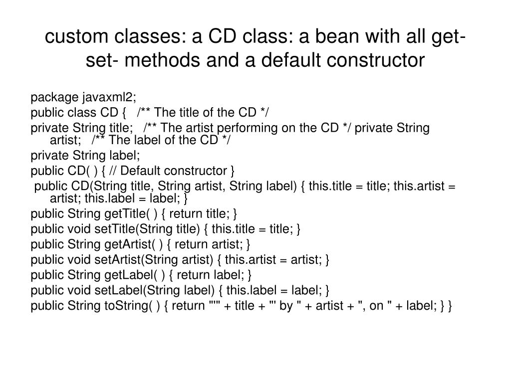 custom classes: a CD class: a bean with all get- set- methods and a default constructor