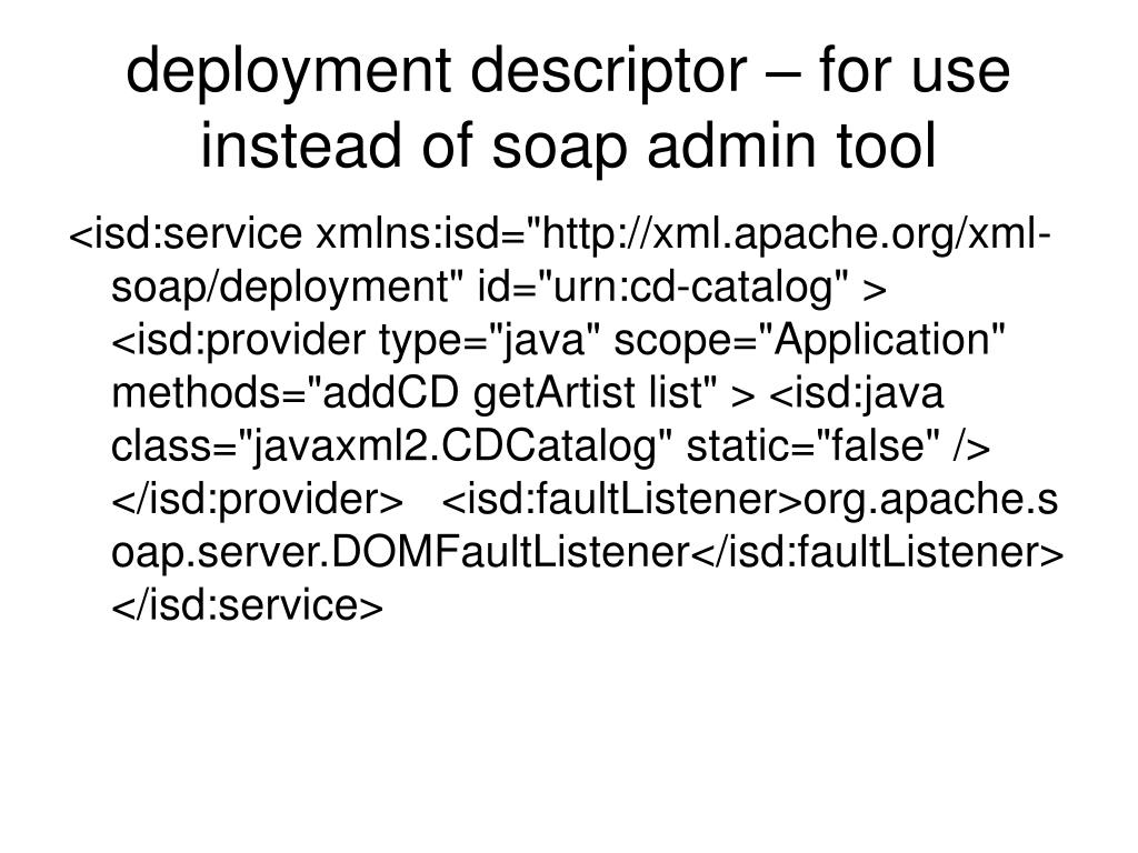 deployment descriptor – for use instead of soap admin tool