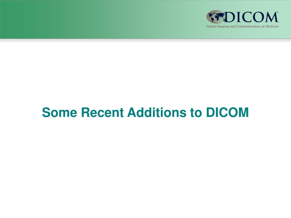 Some Recent Additions to DICOM
