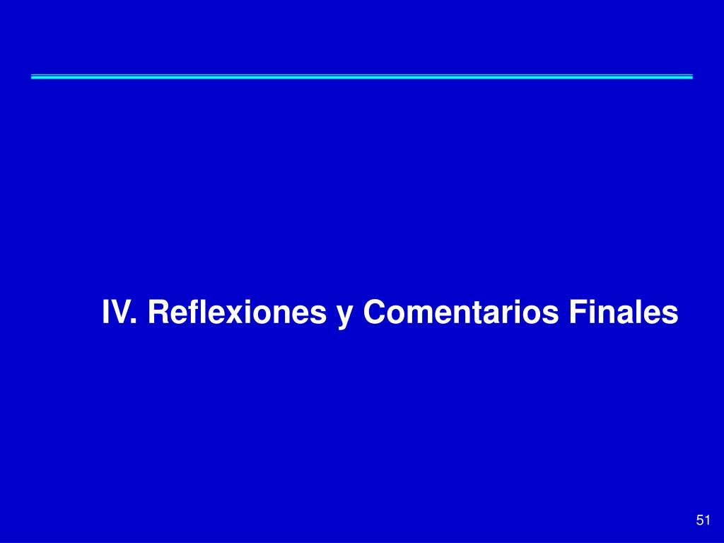 IV. Reflexiones y Comentarios Finales