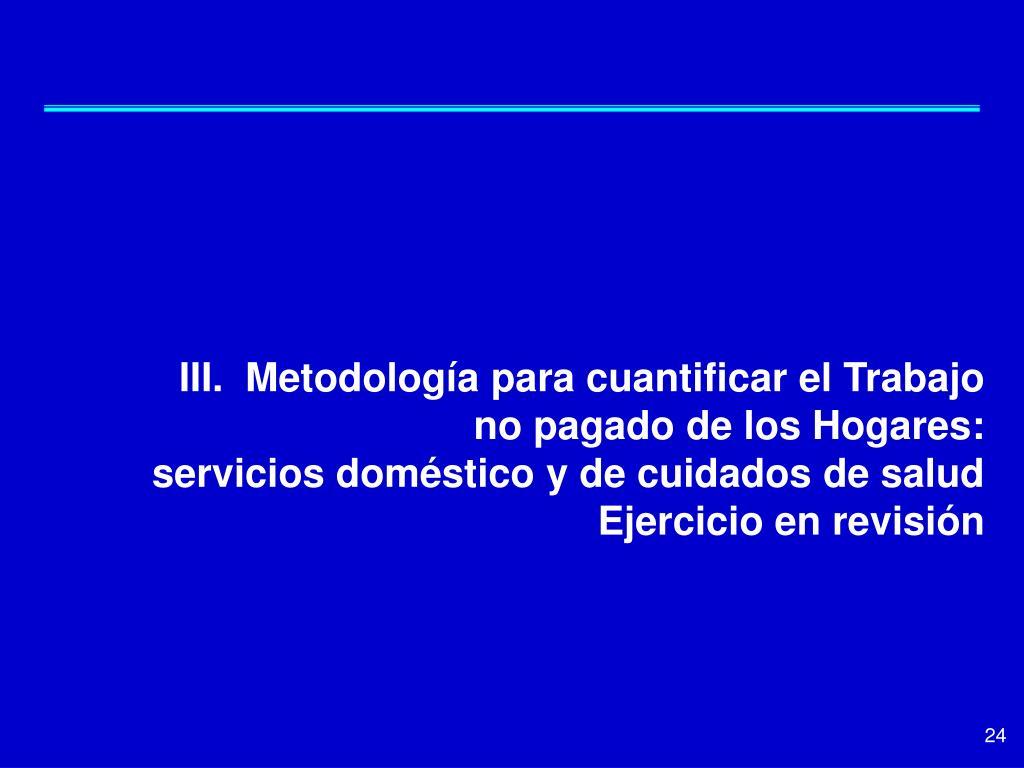 III.  Metodología para cuantificar el Trabajo no pagado de los Hogares: