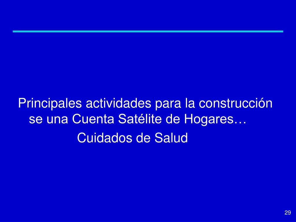 Principales actividades para la construcción se una Cuenta Satélite de Hogares…