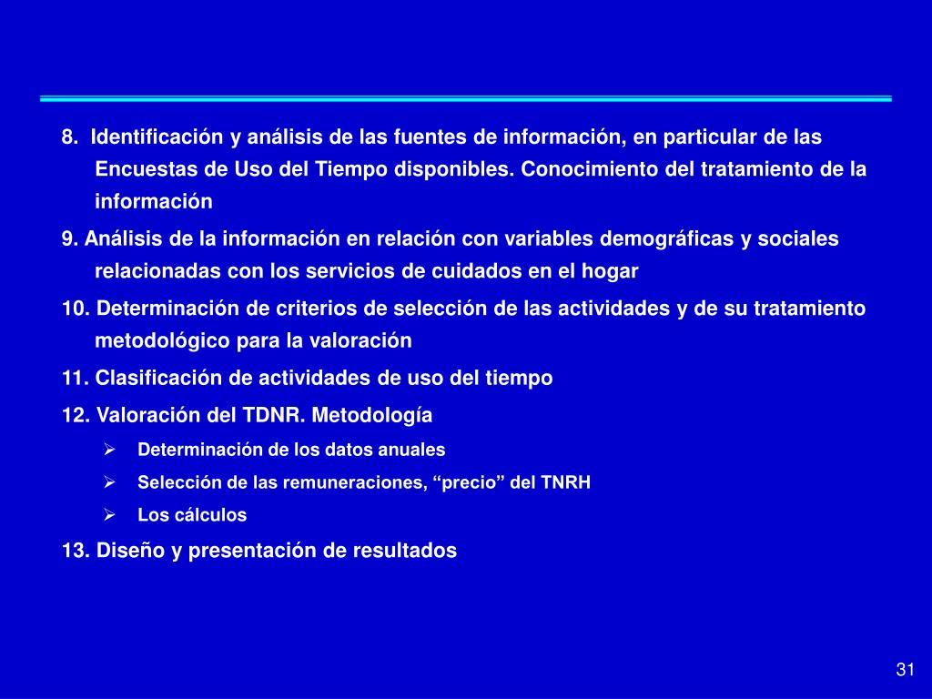 8.  Identificación y análisis de las fuentes de información, en particular de las Encuestas de Uso del Tiempo disponibles. Conocimiento del tratamiento de la información