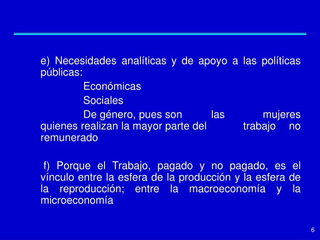 e) Necesidades analíticas y de apoyo a las políticas públicas: