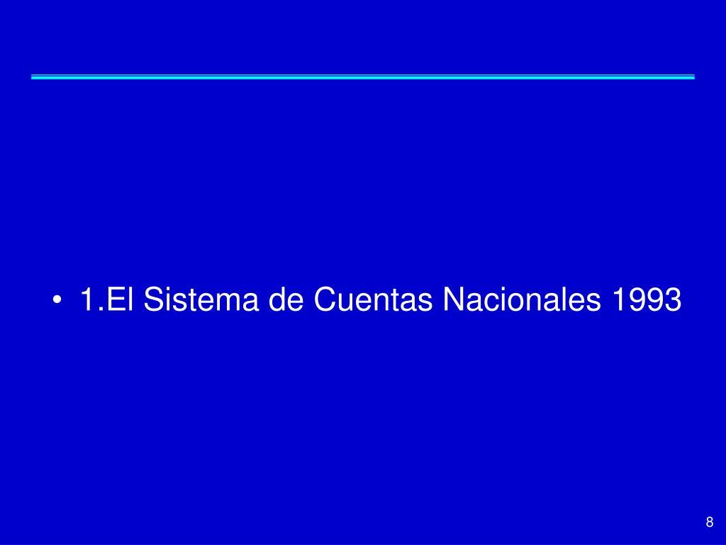 1.El Sistema de Cuentas Nacionales 1993