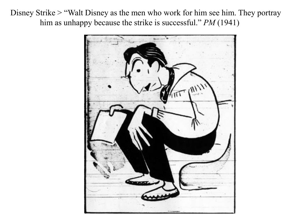 "Disney Strike > ""Walt Disney as the men who work for him see him. They portray him as unhappy because the strike is successful."""