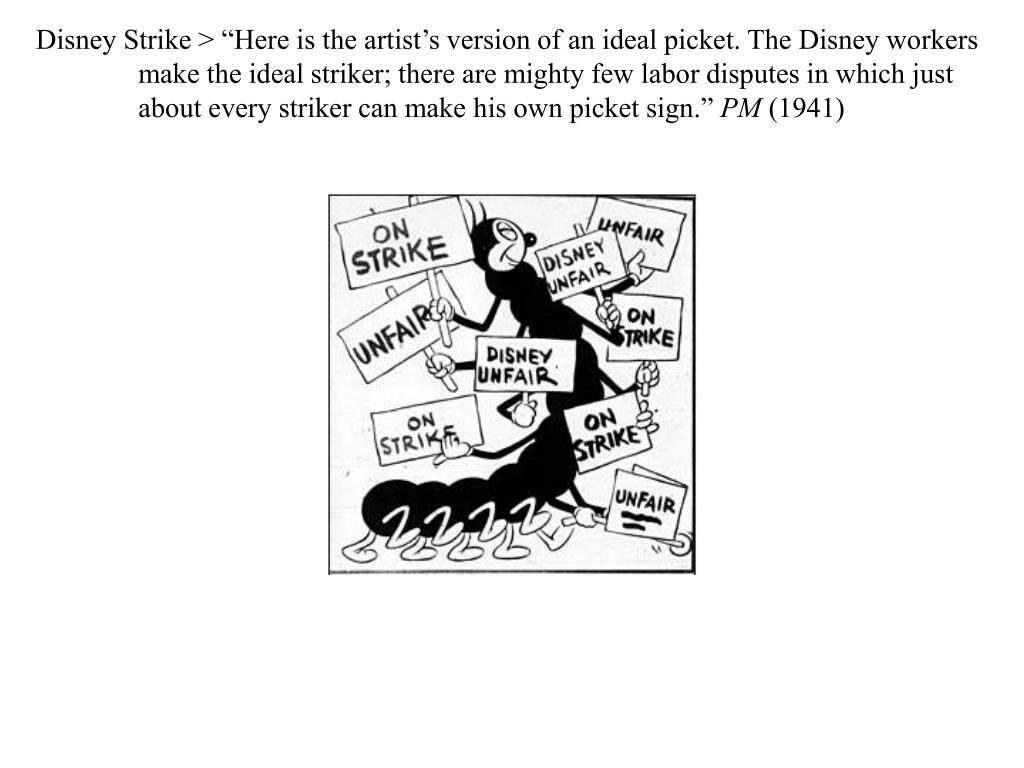 "Disney Strike > ""Here is the artist's version of an ideal picket. The Disney workers make the ideal striker; there are mighty few labor disputes in which just about every striker can make his own picket sign."""