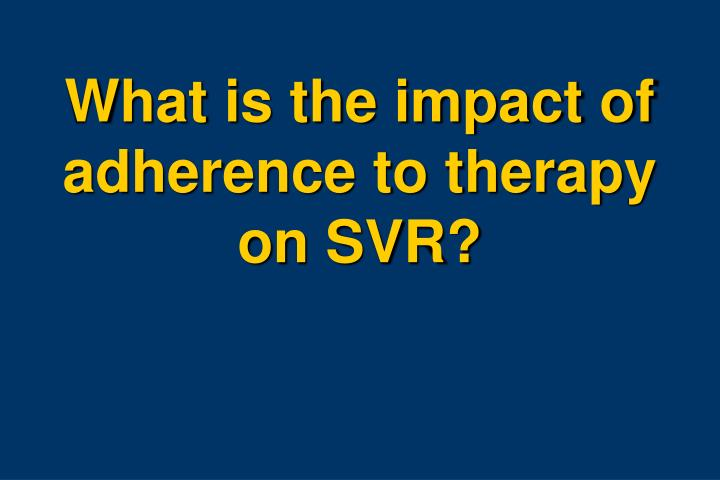 What is the impact of adherence to therapy on SVR?