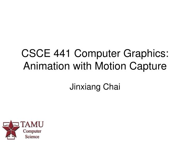 Csce 441 computer graphics animation with motion capture