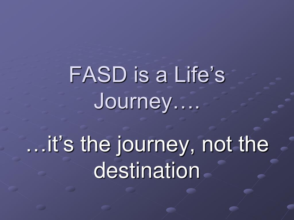 FASD is a Life's Journey….