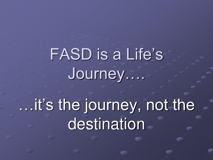 Fasd is a life s journey
