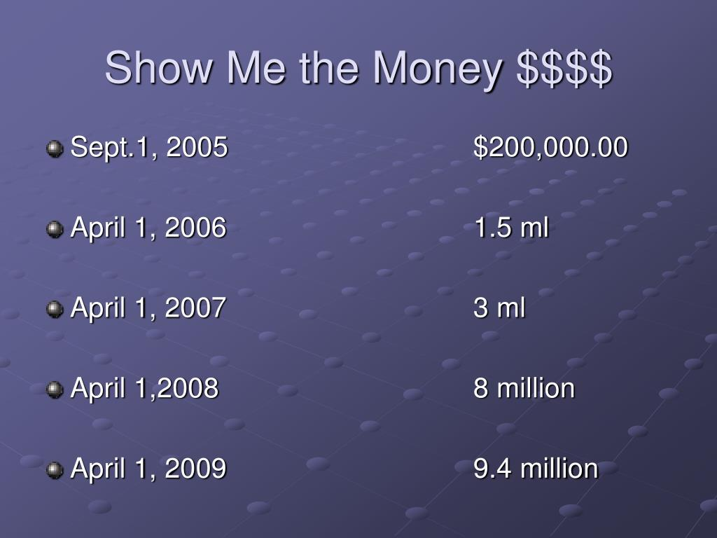Show Me the Money $$$$