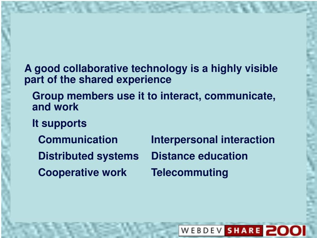 A good collaborative technology is a highly visible part of the shared experience