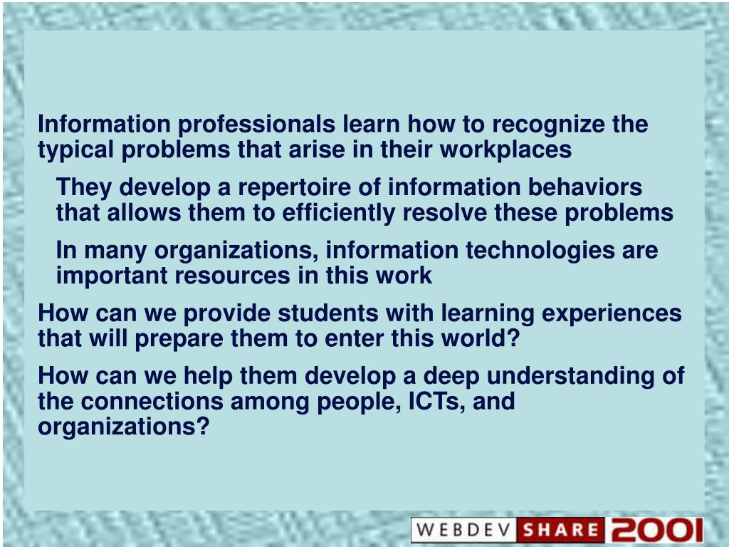 Information professionals learn how to recognize the typical problems that arise in their workplaces