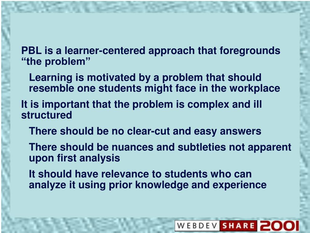 "PBL is a learner-centered approach that foregrounds ""the problem"""