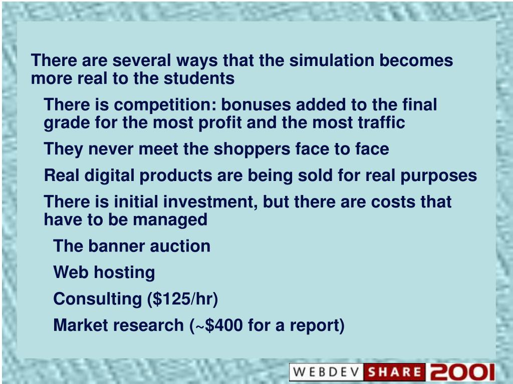 There are several ways that the simulation becomes more real to the students