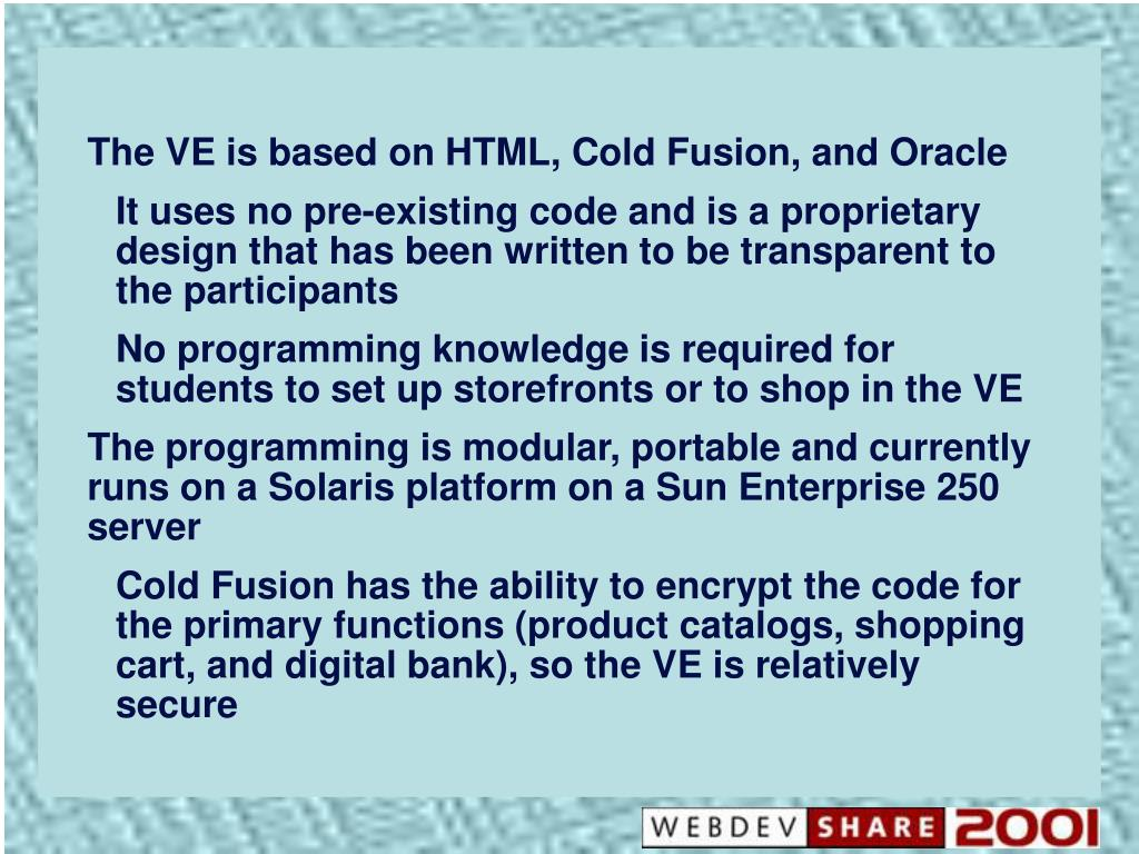 The VE is based on HTML, Cold Fusion, and Oracle