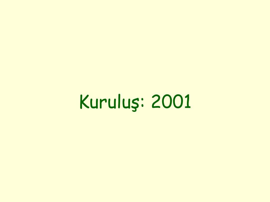 Kuruluş: 2001