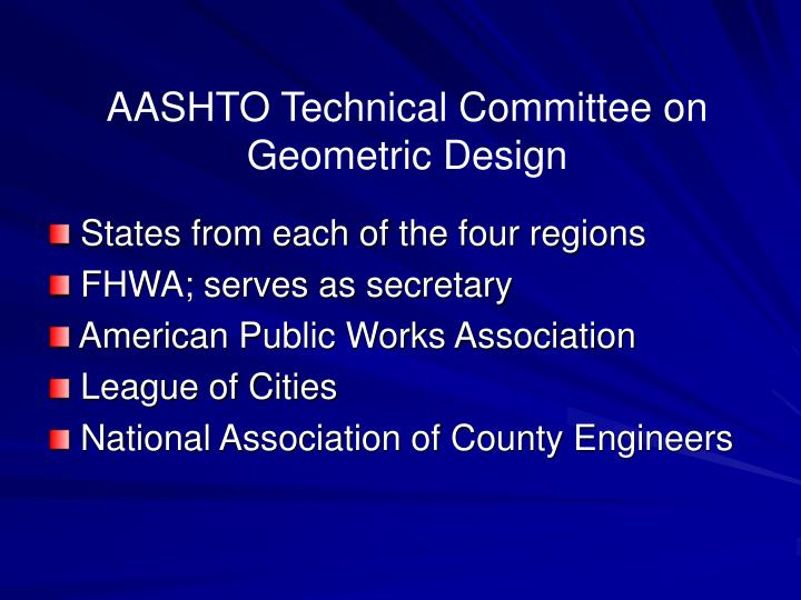 AASHTO Technical Committee on   Geometric Design