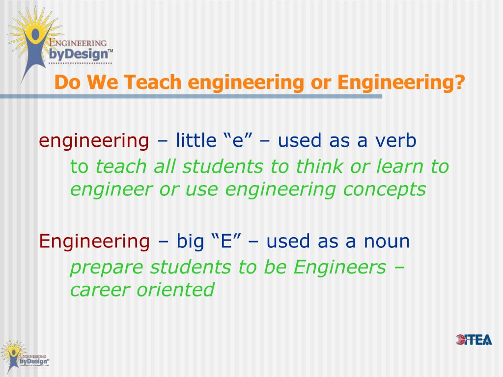 Do We Teach engineering or Engineering?