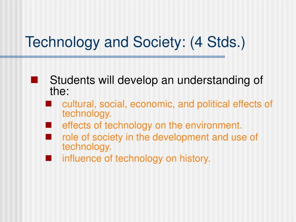 Technology and Society: (4 Stds.)