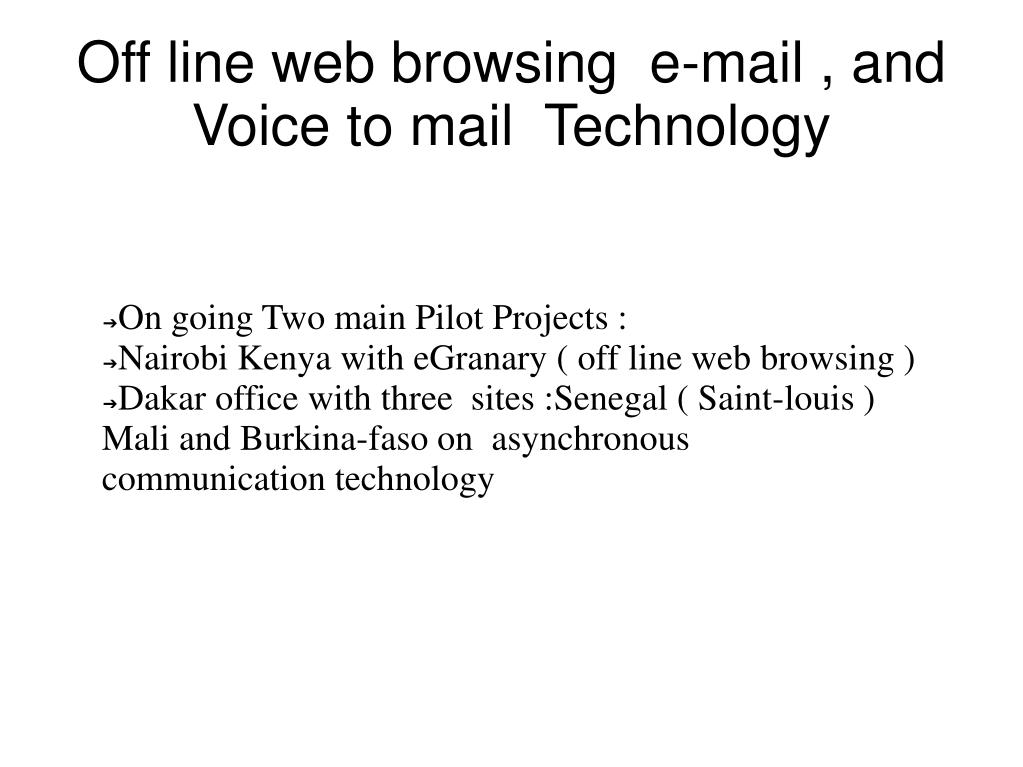 Off line web browsing  e-mail , and Voice to mail  Technology