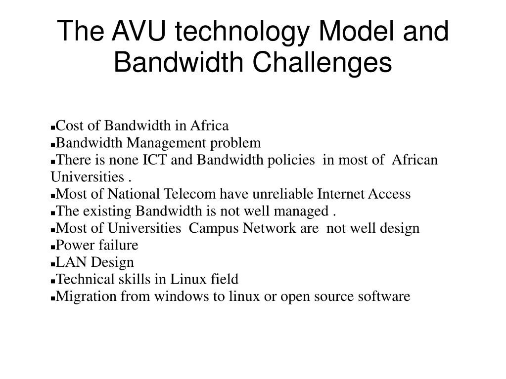 The AVU technology Model and Bandwidth Challenges