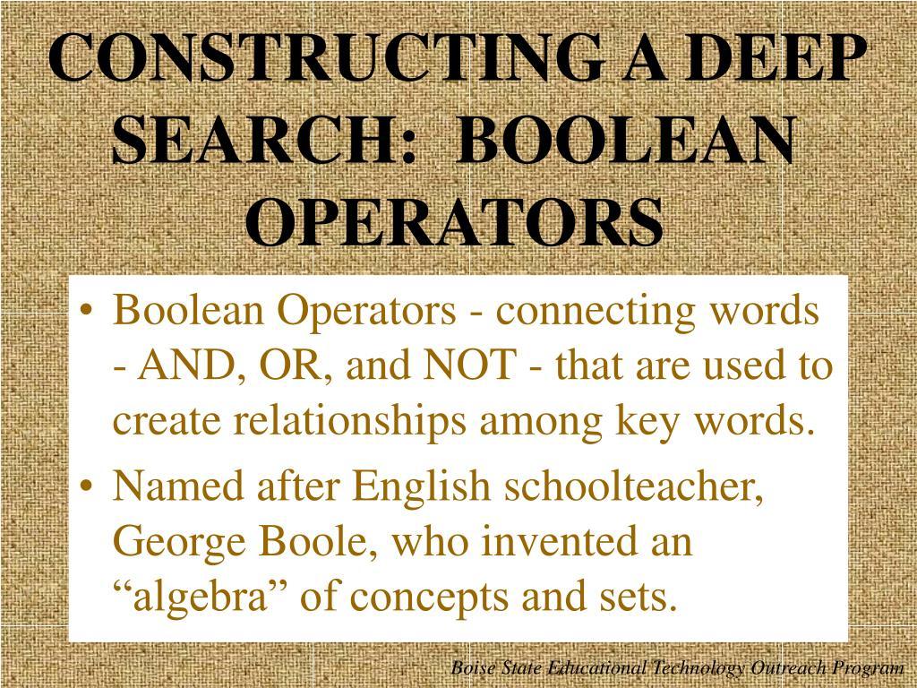 CONSTRUCTING A DEEP SEARCH:  BOOLEAN OPERATORS
