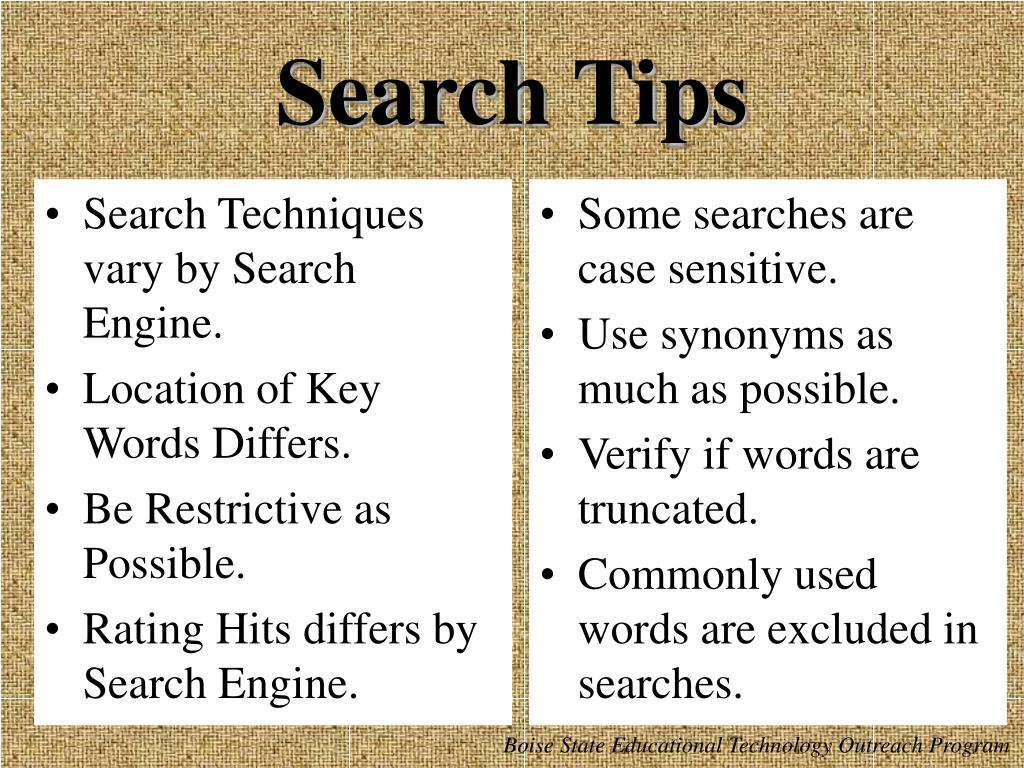 Search Techniques vary by Search Engine.