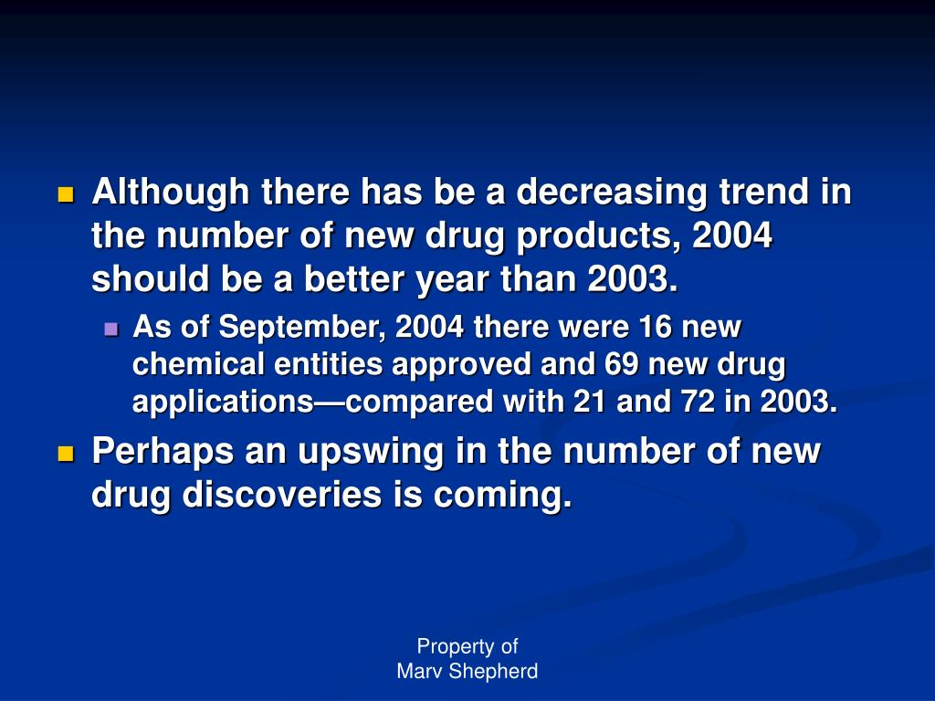 Although there has be a decreasing trend in the number of new drug products, 2004 should be a better year than 2003.