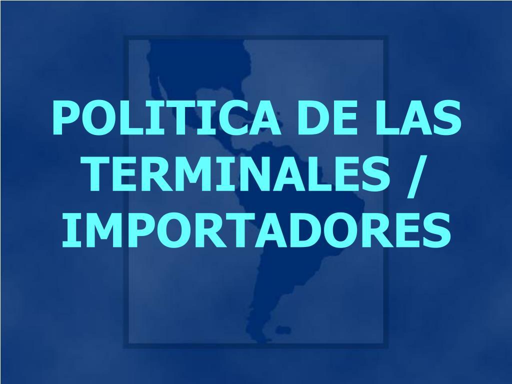 POLITICA DE LAS TERMINALES
