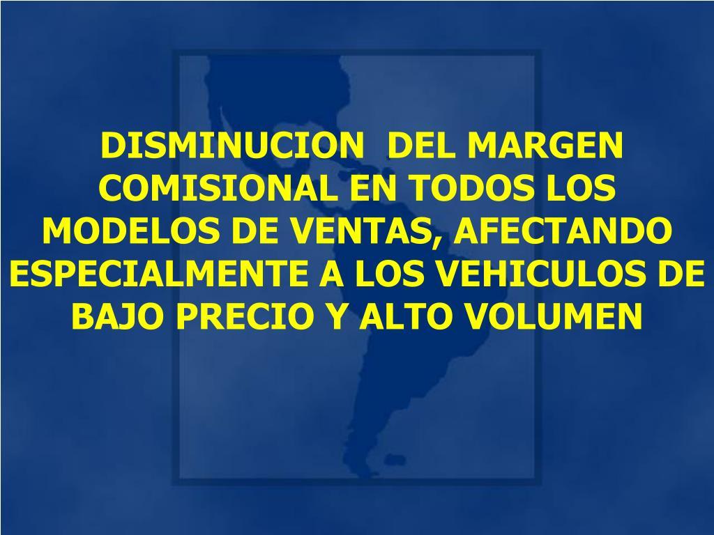 DISMINUCION  DEL MARGEN COMISIONAL EN TODOS LOS MODELOS