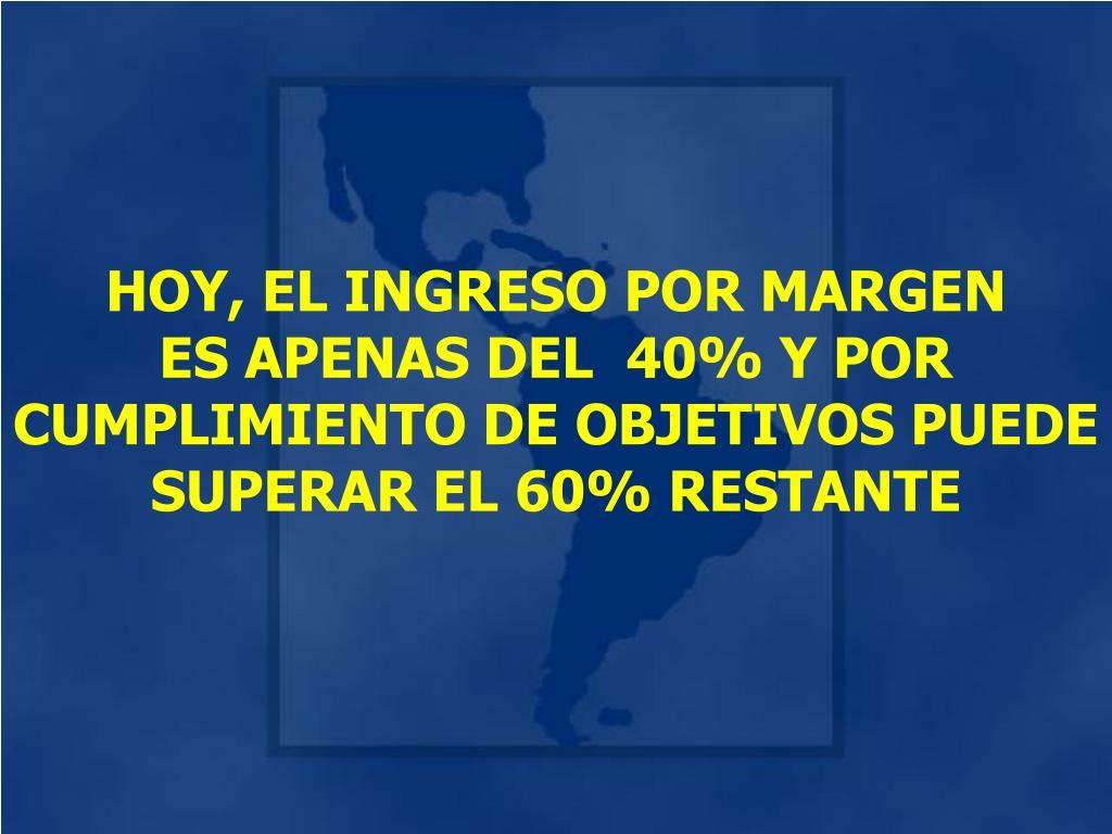 HOY, EL INGRESO POR MARGEN
