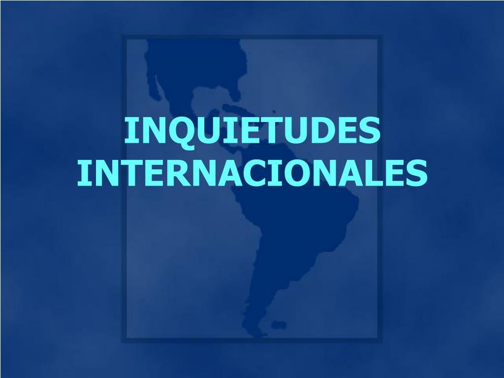 INQUIETUDES INTERNACIONALES