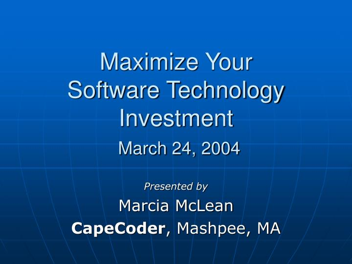 Maximize your software technology investment march 24 2004 l.jpg