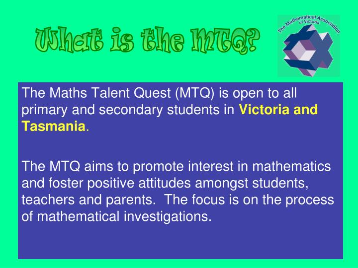 The Maths Talent Quest (MTQ) is open to all primary and secondary students in