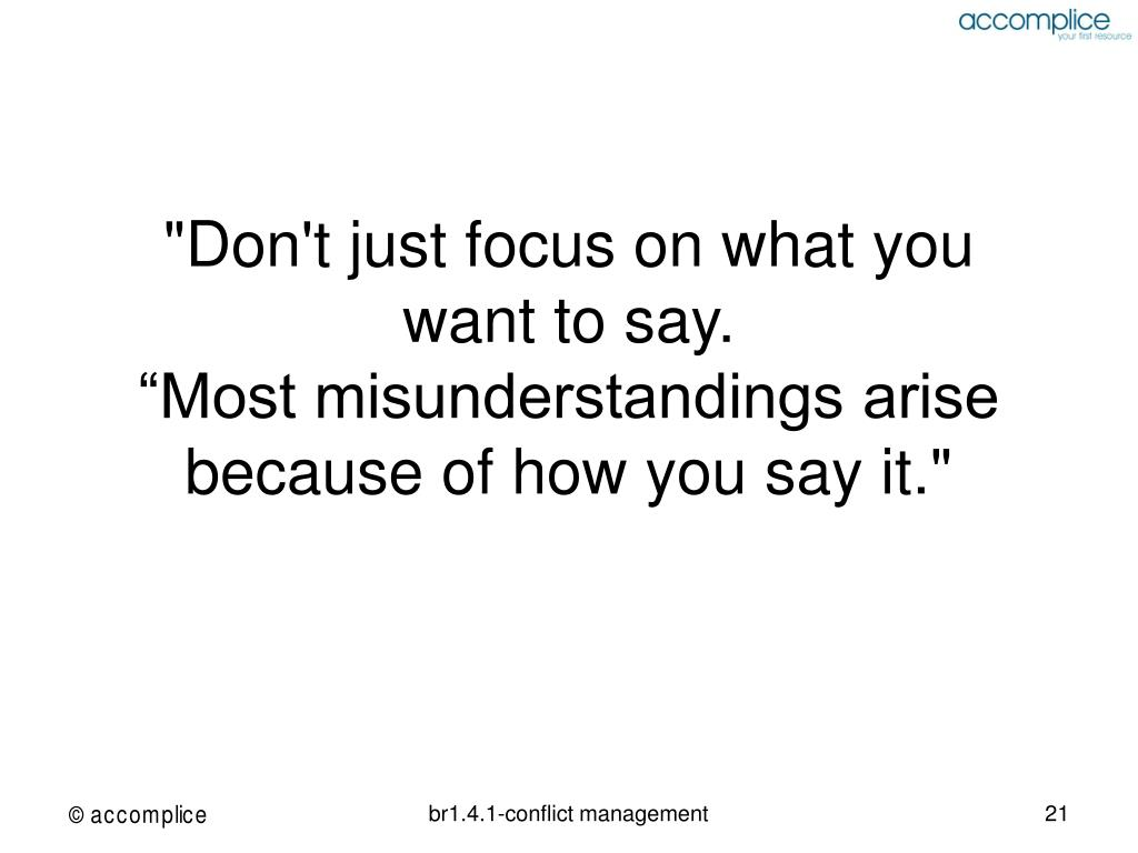"""Don't just focus on what you want to say."