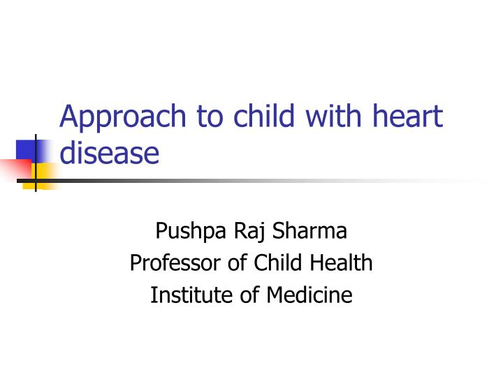 Approach to child with heart disease l.jpg