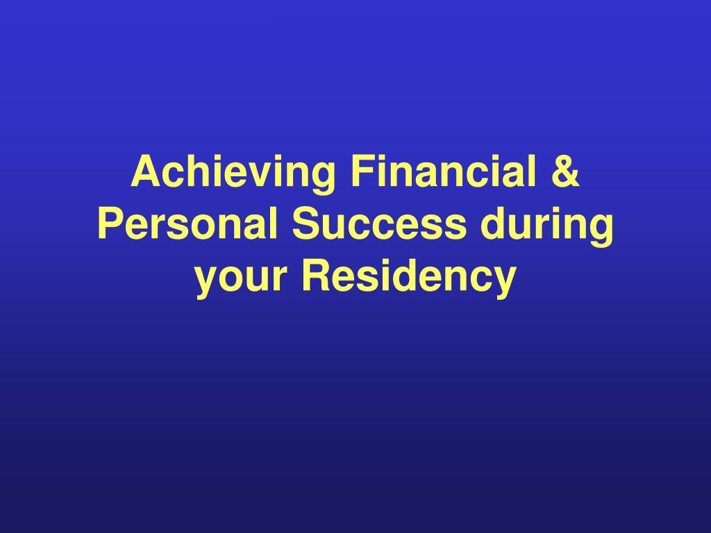 Achieving Financial & Personal Success during your Residency