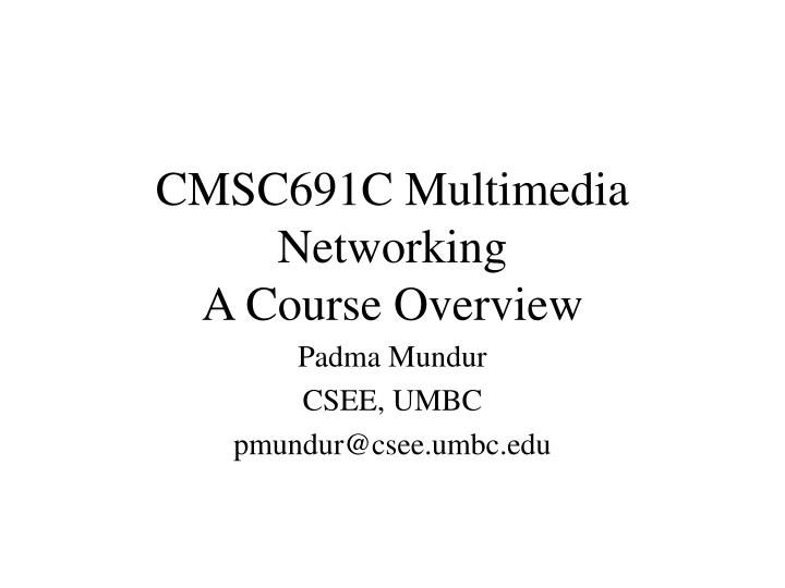 Cmsc691c multimedia networking a course overview l.jpg