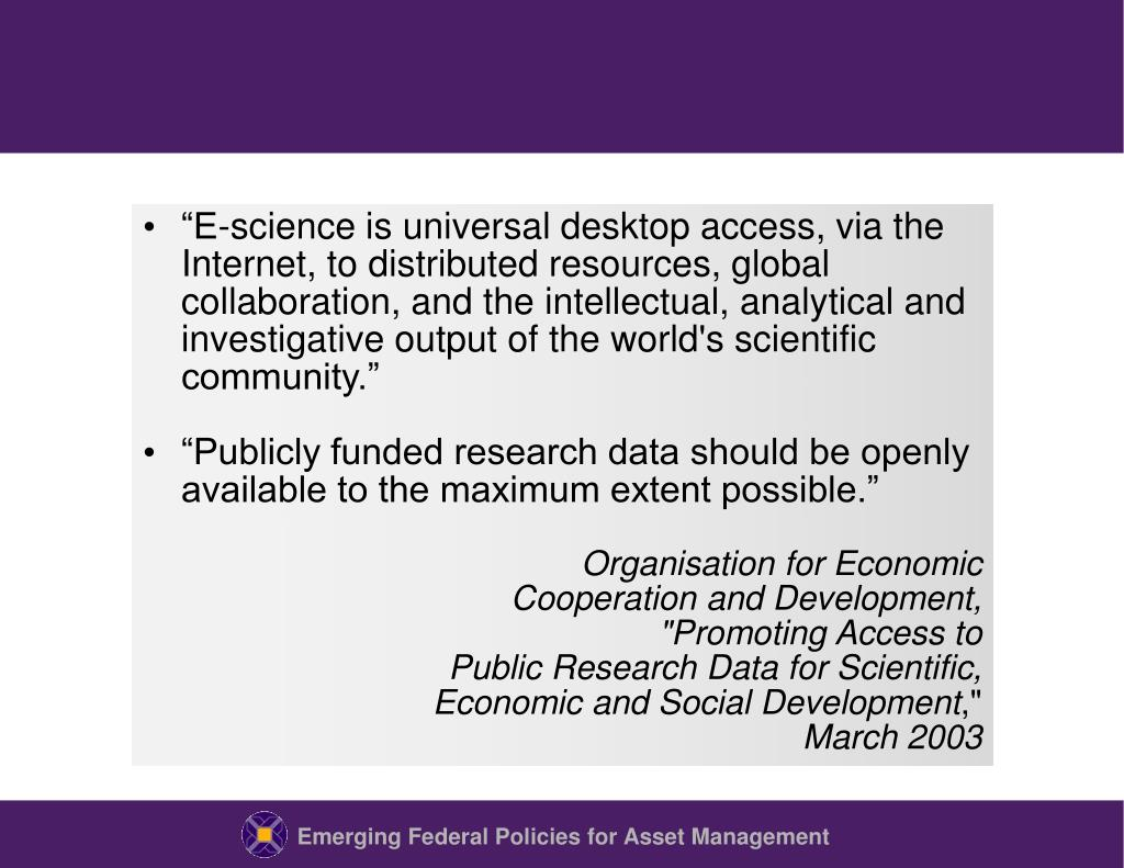 """E-science is universal desktop access, via the Internet, to distributed resources, global collaboration, and the intellectual, analytical and investigative output of the world's scientific community."""