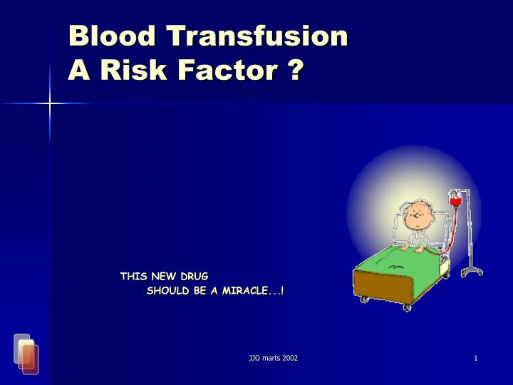Blood transfusion a risk factor l.jpg